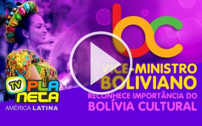 Raúl Castro, Vice-ministro boliviano, destaca a importância do Bolívia Cultural