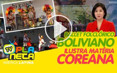 Ballet Folclórico Boliviano ilustra matéria da tv Coreana