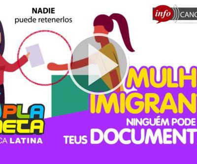 Campanha Mulher Imigrante, informa os cuidados que toda mulher imigrante deve ter em conta